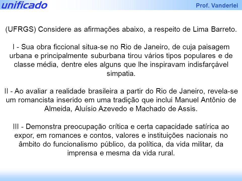 (UFRGS) Considere as afirmações abaixo, a respeito de Lima Barreto.