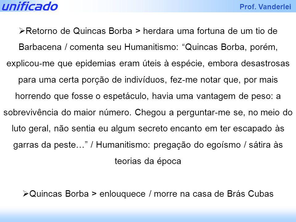 Quincas Borba > enlouquece / morre na casa de Brás Cubas