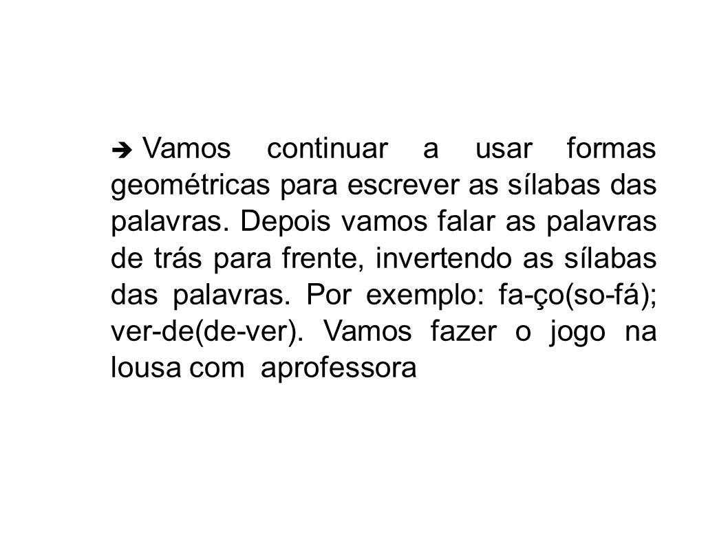 Vamos continuar a usar formas geométricas para escrever as sílabas das palavras.