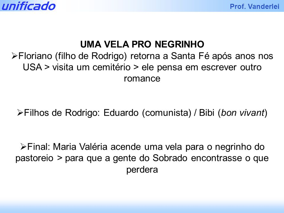 Filhos de Rodrigo: Eduardo (comunista) / Bibi (bon vivant)
