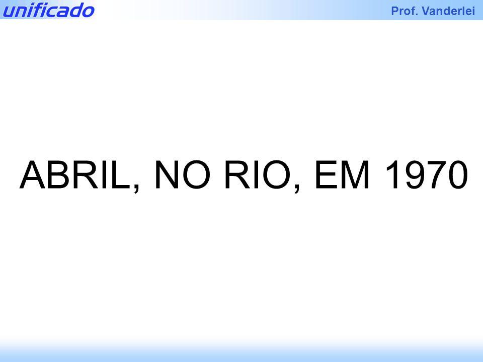 ABRIL, NO RIO, EM 1970