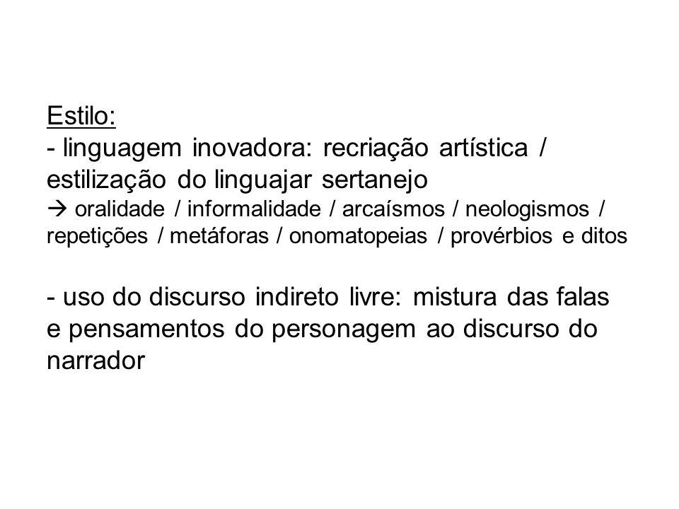 Estilo: - linguagem inovadora: recriação artística / estilização do linguajar sertanejo.