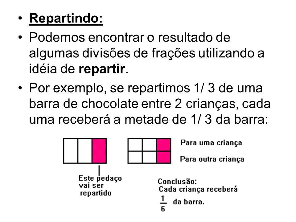 Repartindo:Podemos encontrar o resultado de algumas divisões de frações utilizando a idéia de repartir.