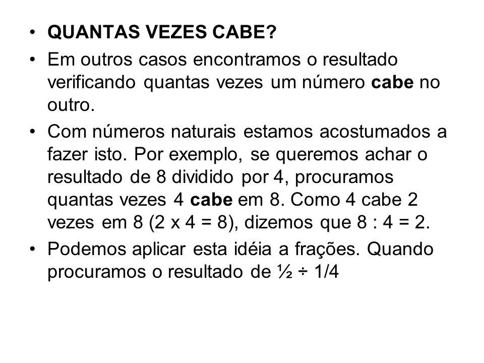 QUANTAS VEZES CABE Em outros casos encontramos o resultado verificando quantas vezes um número cabe no outro.