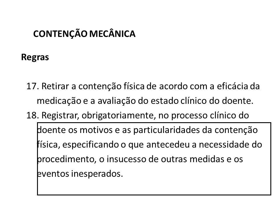 CONTENÇÃO MECÂNICA Regras. 17. Retirar a contenção física de acordo com a eficácia da medicação e a avaliação do estado clínico do doente.