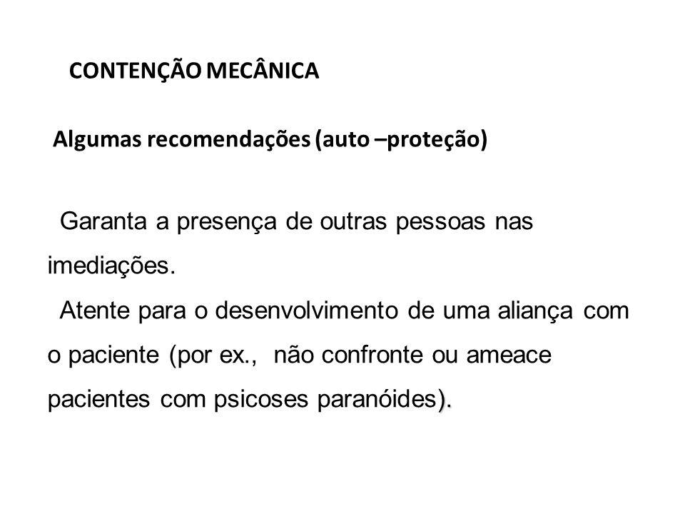 CONTENÇÃO MECÂNICA Algumas recomendações (auto –proteção) Garanta a presença de outras pessoas nas imediações.