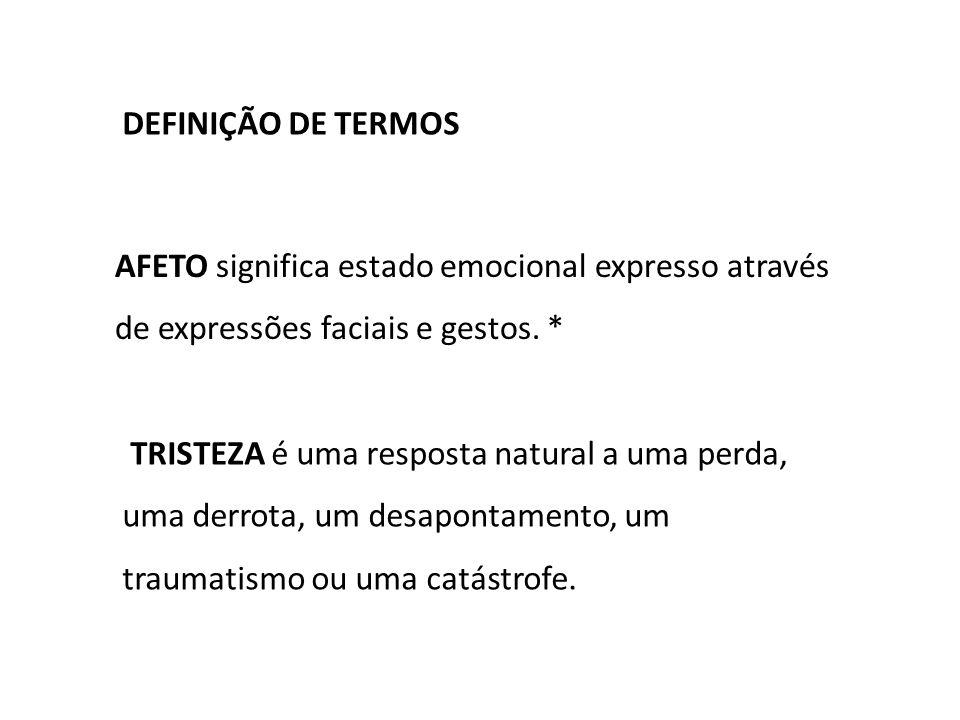 DEFINIÇÃO DE TERMOS AFETO significa estado emocional expresso através de expressões faciais e gestos. *