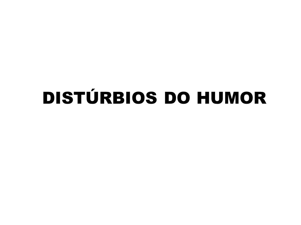 DISTÚRBIOS DO HUMOR