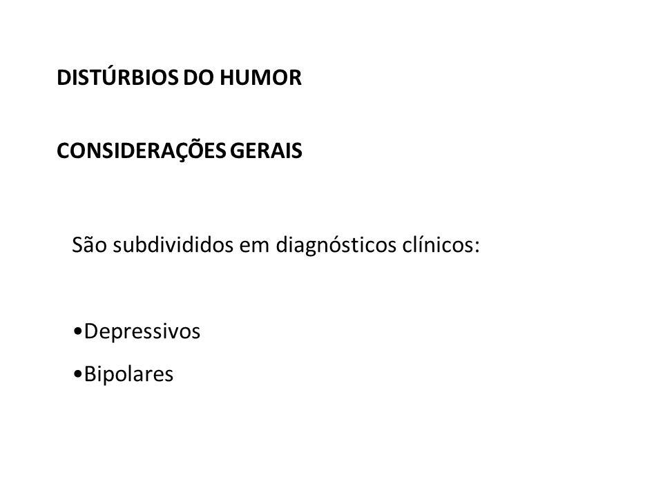DISTÚRBIOS DO HUMOR CONSIDERAÇÕES GERAIS. São subdivididos em diagnósticos clínicos: Depressivos.