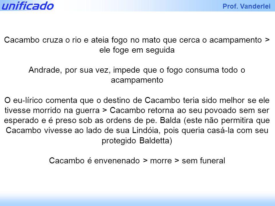 Andrade, por sua vez, impede que o fogo consuma todo o acampamento