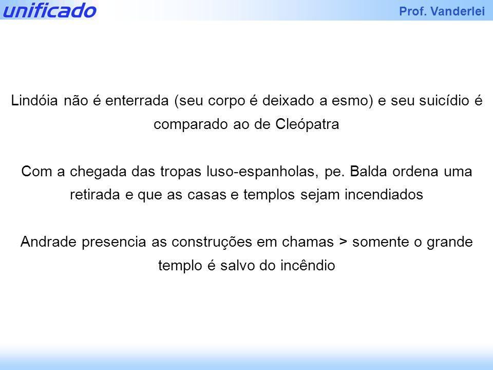 Lindóia não é enterrada (seu corpo é deixado a esmo) e seu suicídio é comparado ao de Cleópatra