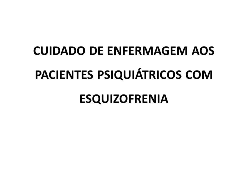 CUIDADO DE ENFERMAGEM AOS PACIENTES PSIQUIÁTRICOS COM ESQUIZOFRENIA