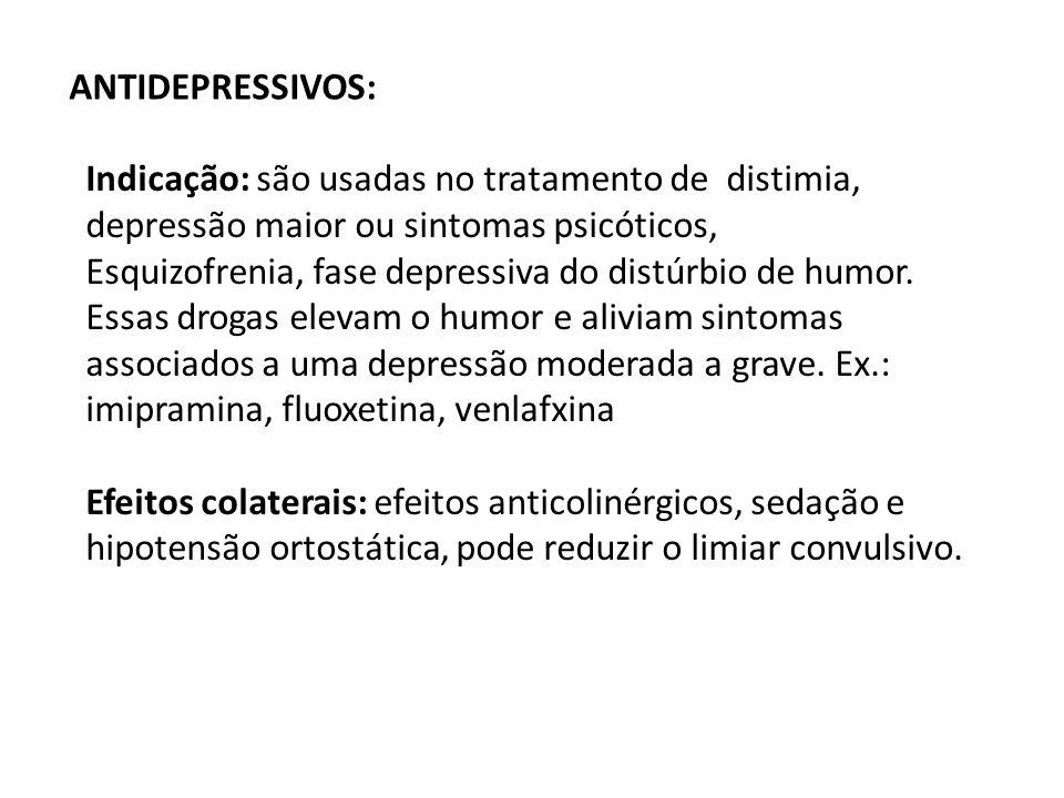 ANTIDEPRESSIVOS: Indicação: são usadas no tratamento de distimia, depressão maior ou sintomas psicóticos,