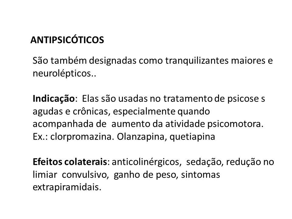 ANTIPSICÓTICOS São também designadas como tranquilizantes maiores e neurolépticos..