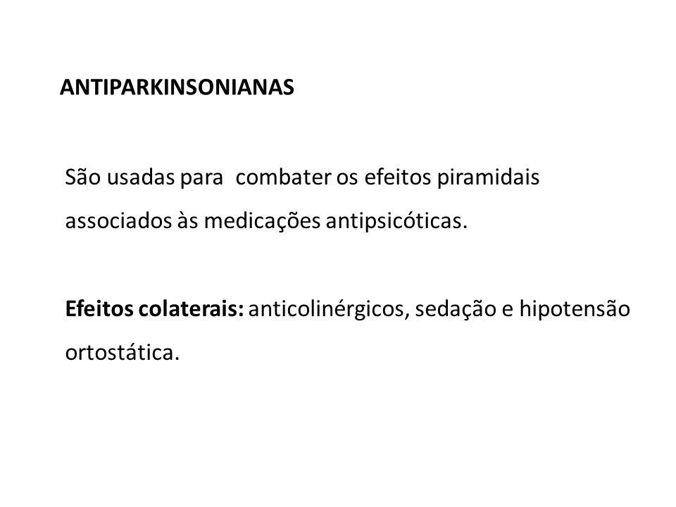 ANTIPARKINSONIANAS São usadas para combater os efeitos piramidais associados às medicações antipsicóticas.