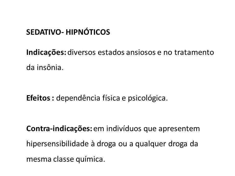 SEDATIVO- HIPNÓTICOS Indicações: diversos estados ansiosos e no tratamento da insônia. Efeitos : dependência física e psicológica.