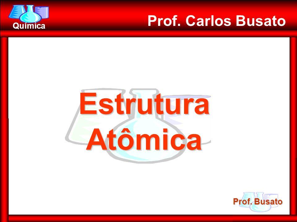 Prof. Carlos Busato Estrutura Atômica