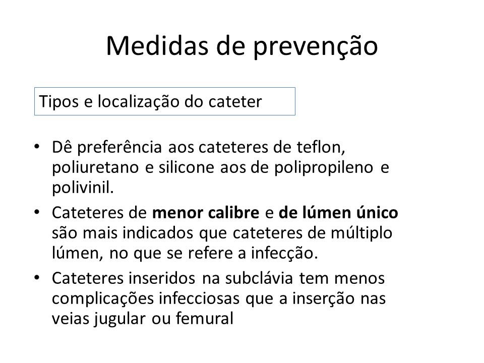 Medidas de prevenção Tipos e localização do cateter