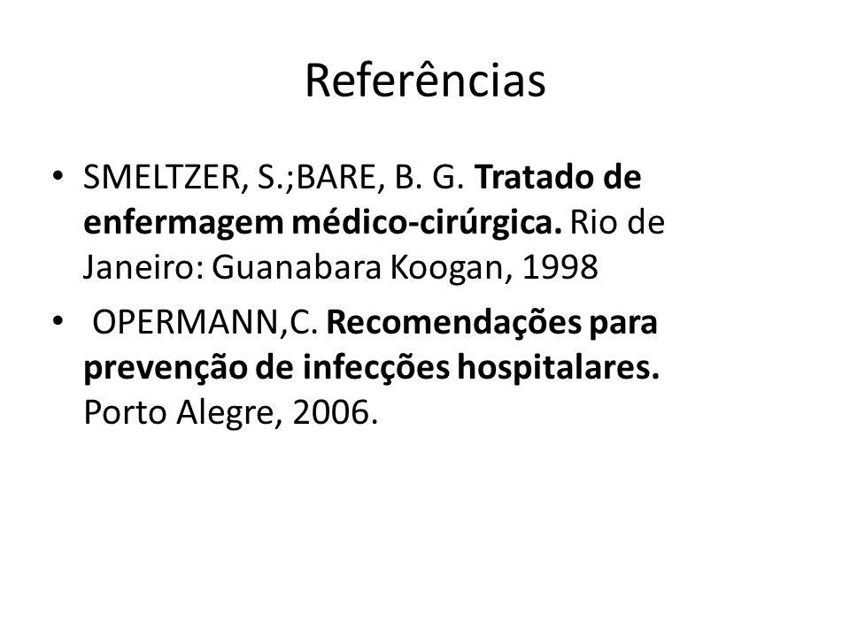 Referências SMELTZER, S.;BARE, B. G. Tratado de enfermagem médico-cirúrgica. Rio de Janeiro: Guanabara Koogan, 1998.
