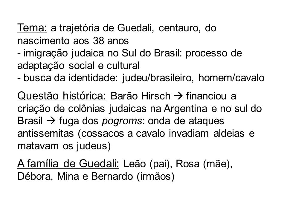 Tema: a trajetória de Guedali, centauro, do nascimento aos 38 anos