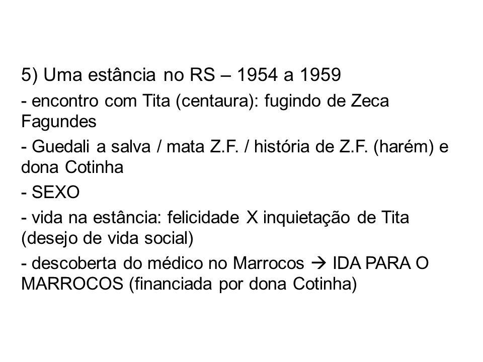 5) Uma estância no RS – 1954 a 1959- encontro com Tita (centaura): fugindo de Zeca Fagundes.