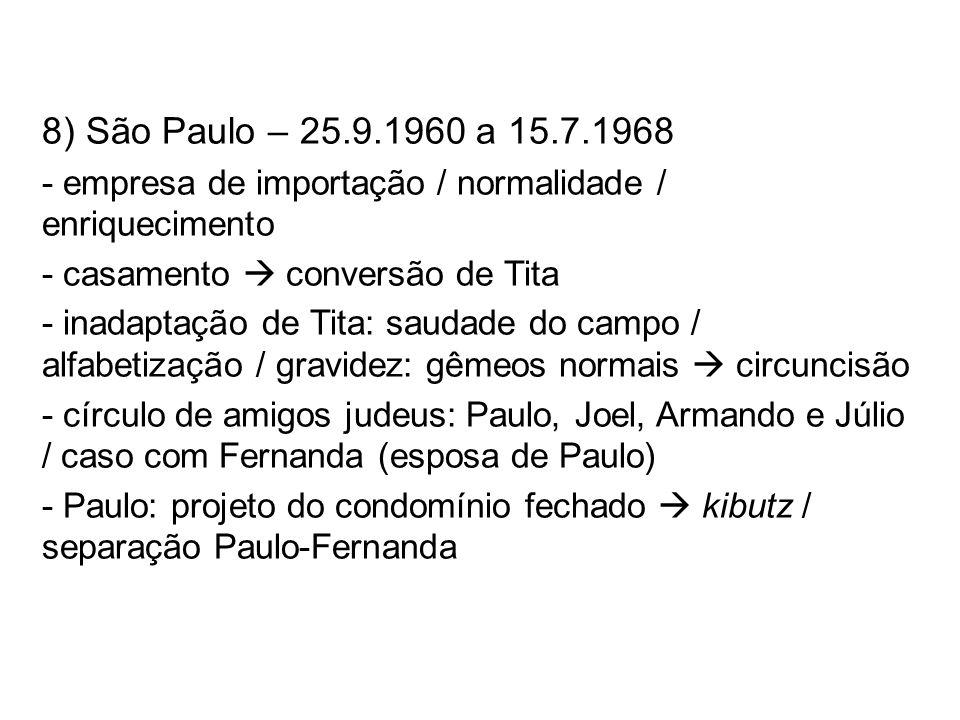 8) São Paulo – 25.9.1960 a 15.7.1968 - empresa de importação / normalidade / enriquecimento. - casamento  conversão de Tita.