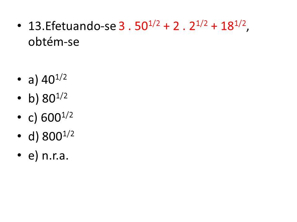 13.Efetuando-se 3 . 501/2 + 2 . 21/2 + 181/2, obtém-se