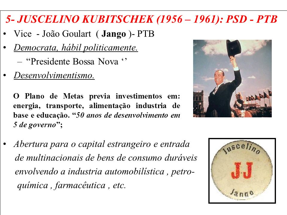 5- JUSCELINO KUBITSCHEK (1956 – 1961): PSD - PTB
