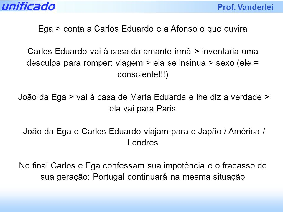 Ega > conta a Carlos Eduardo e a Afonso o que ouvira
