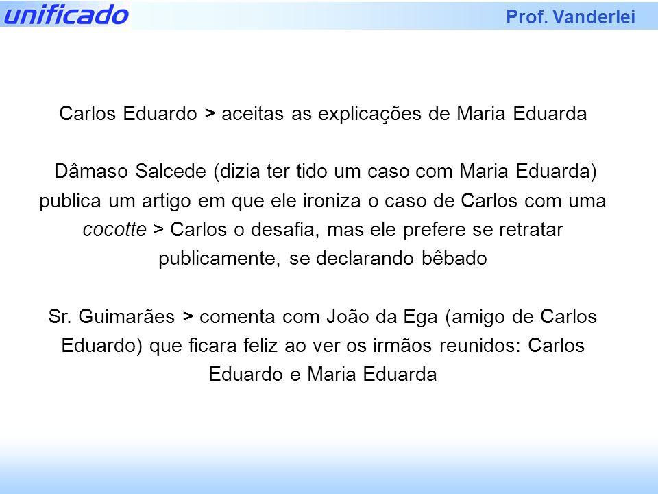 Carlos Eduardo > aceitas as explicações de Maria Eduarda