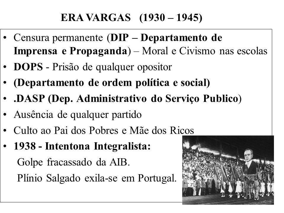 ERA VARGAS (1930 – 1945) Censura permanente (DIP – Departamento de Imprensa e Propaganda) – Moral e Civismo nas escolas.
