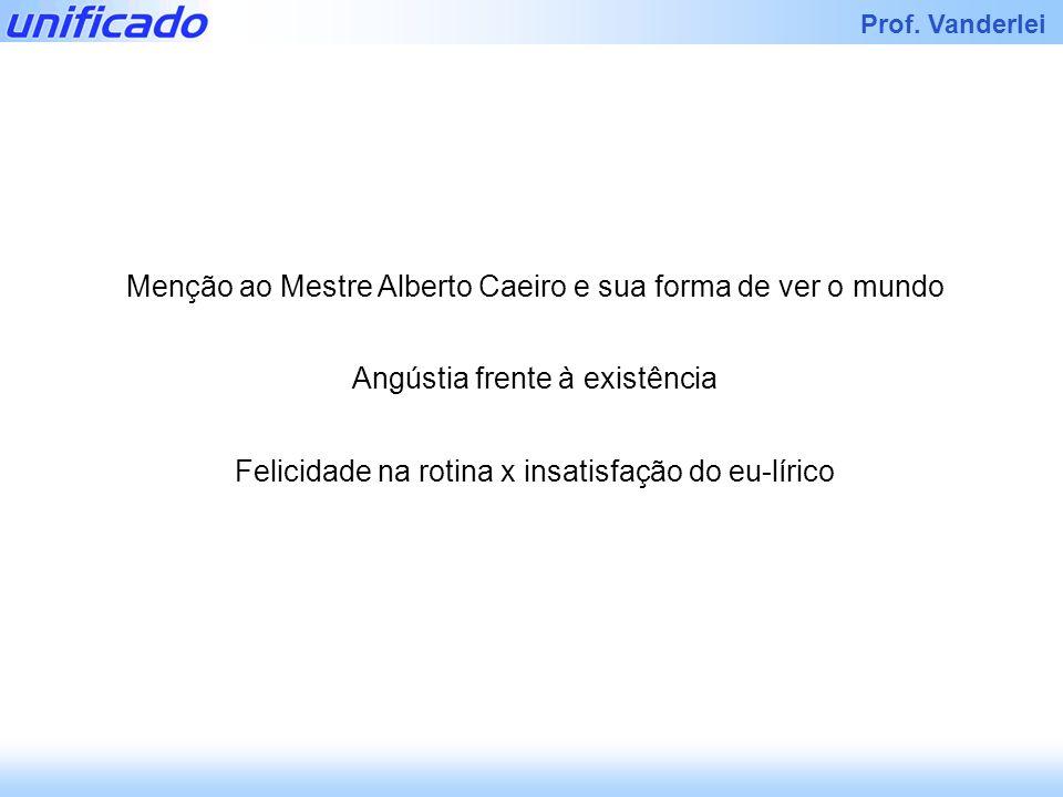 Menção ao Mestre Alberto Caeiro e sua forma de ver o mundo