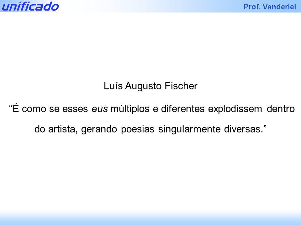 Luís Augusto Fischer É como se esses eus múltiplos e diferentes explodissem dentro do artista, gerando poesias singularmente diversas.