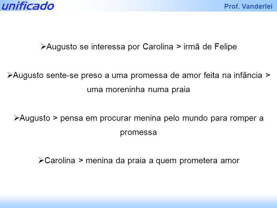 Augusto se interessa por Carolina > irmã de Felipe