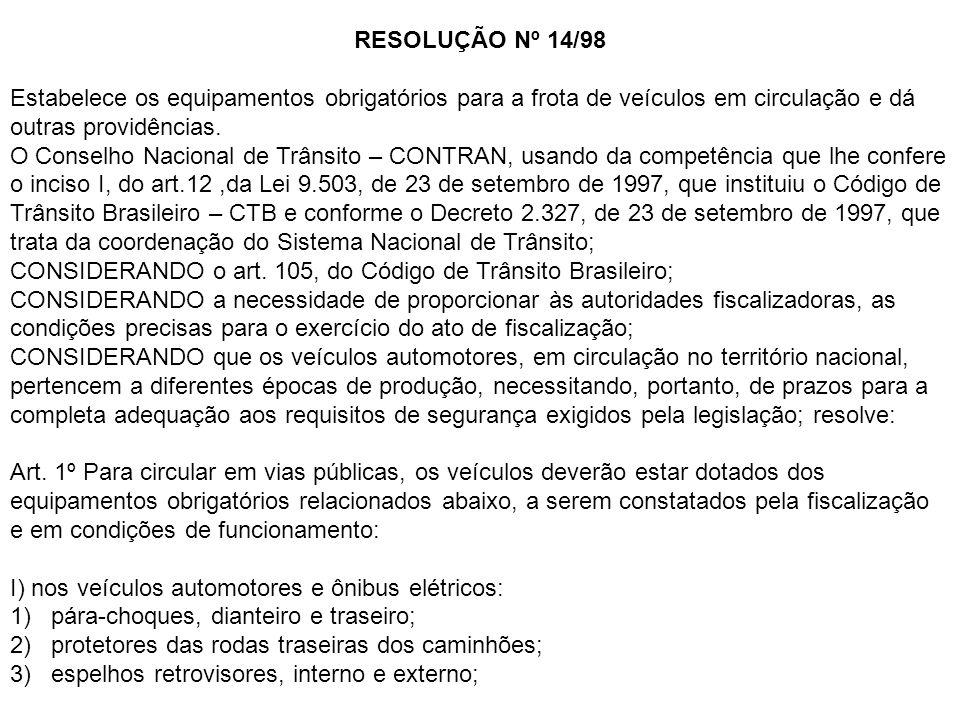 RESOLUÇÃO Nº 14/98Estabelece os equipamentos obrigatórios para a frota de veículos em circulação e dá outras providências.