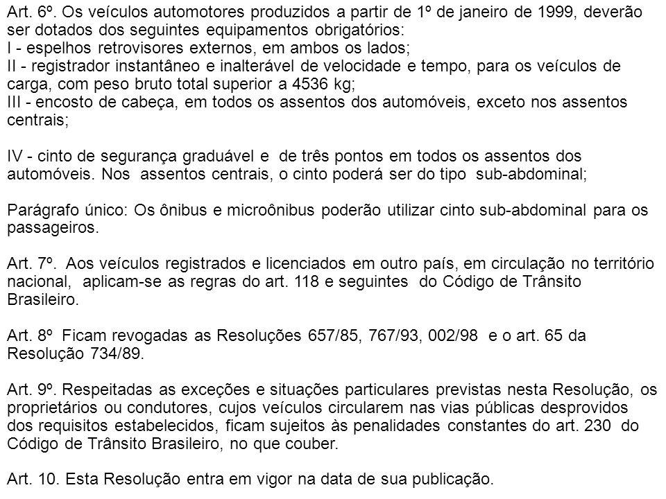 Art. 6º. Os veículos automotores produzidos a partir de 1º de janeiro de 1999, deverão ser dotados dos seguintes equipamentos obrigatórios: