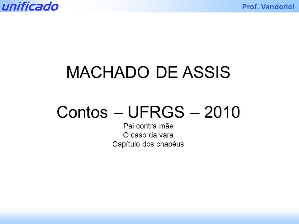 MACHADO DE ASSIS Contos – UFRGS – 2010 Pai contra mãe O caso da vara