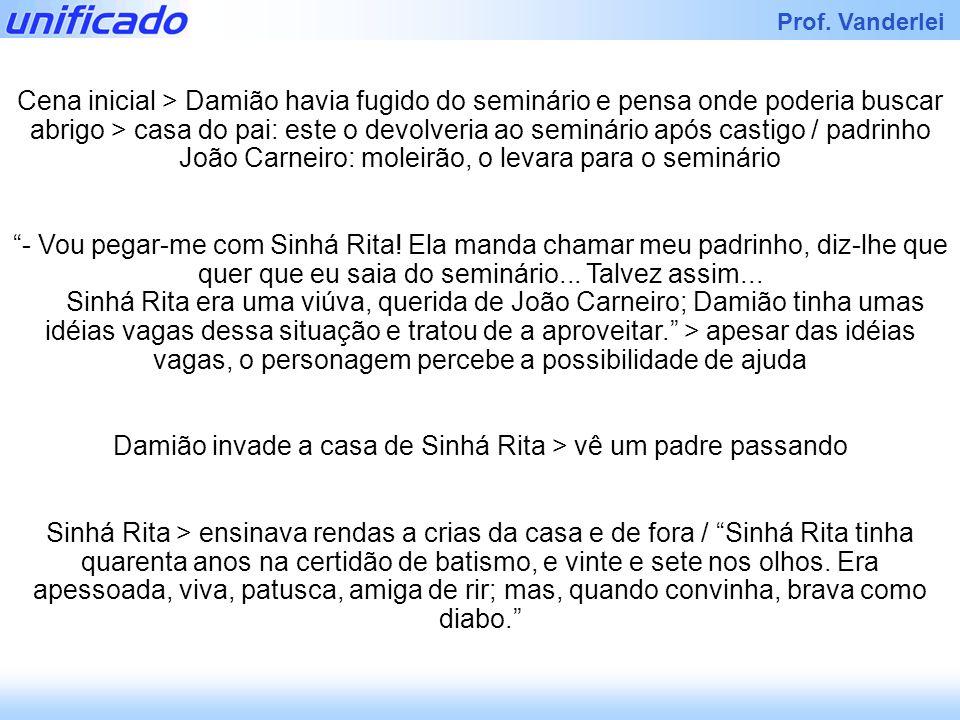 Damião invade a casa de Sinhá Rita > vê um padre passando