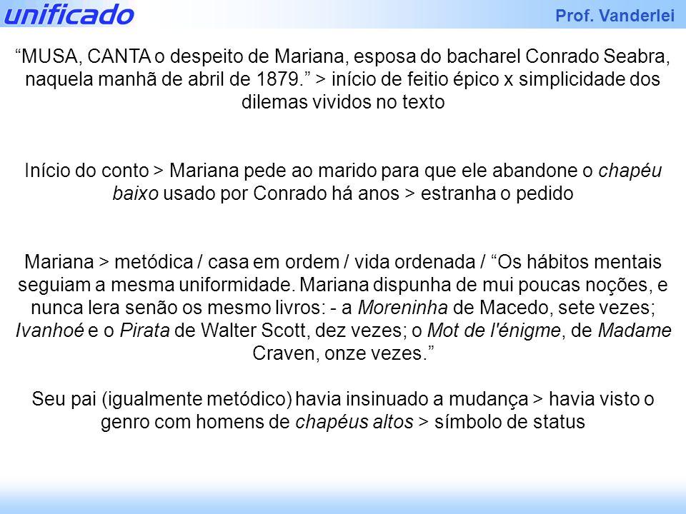 MUSA, CANTA o despeito de Mariana, esposa do bacharel Conrado Seabra, naquela manhã de abril de 1879. > início de feitio épico x simplicidade dos dilemas vividos no texto