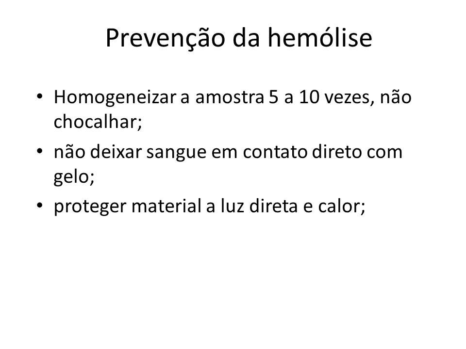 Prevenção da hemólise Homogeneizar a amostra 5 a 10 vezes, não chocalhar; não deixar sangue em contato direto com gelo;