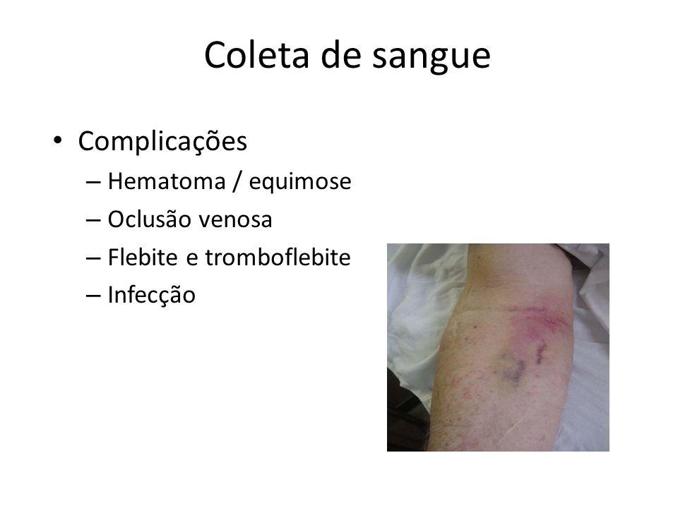 Coleta de sangue Complicações Hematoma / equimose Oclusão venosa