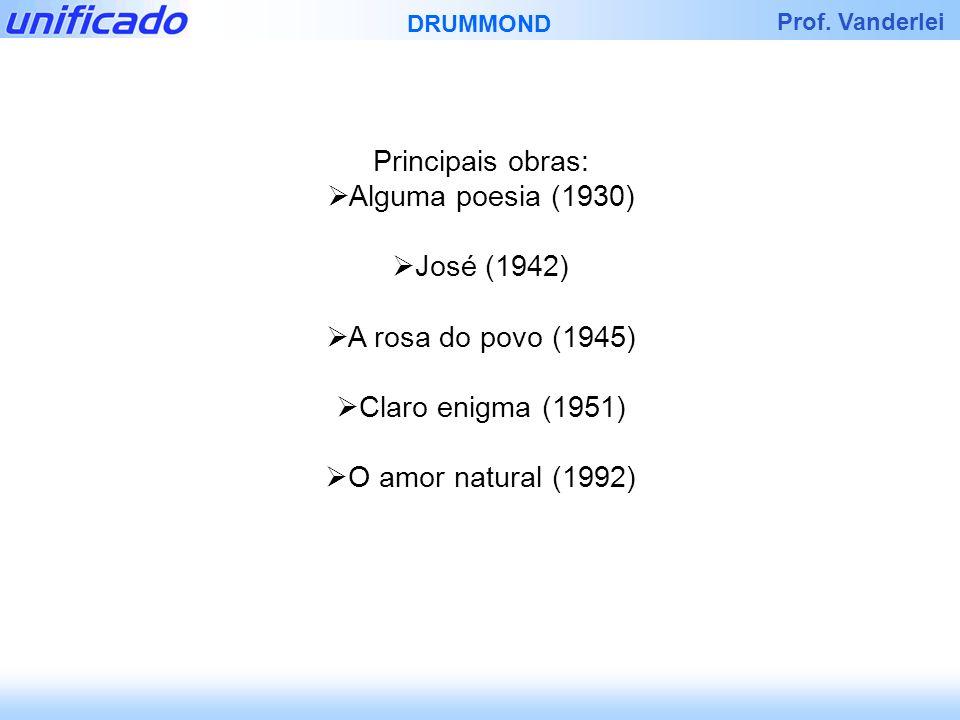 Principais obras: Alguma poesia (1930) José (1942) A rosa do povo (1945) Claro enigma (1951) O amor natural (1992)