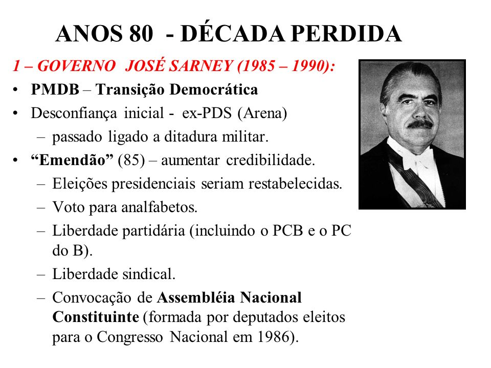 ANOS 80 - DÉCADA PERDIDA 1 – GOVERNO JOSÉ SARNEY (1985 – 1990):