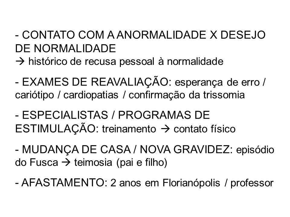 - CONTATO COM A ANORMALIDADE X DESEJO DE NORMALIDADE