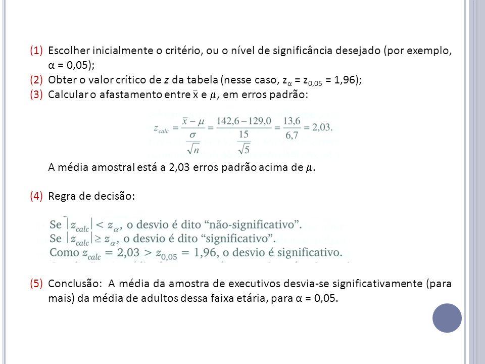 Escolher inicialmente o critério, ou o nível de significância desejado (por exemplo, α = 0,05);