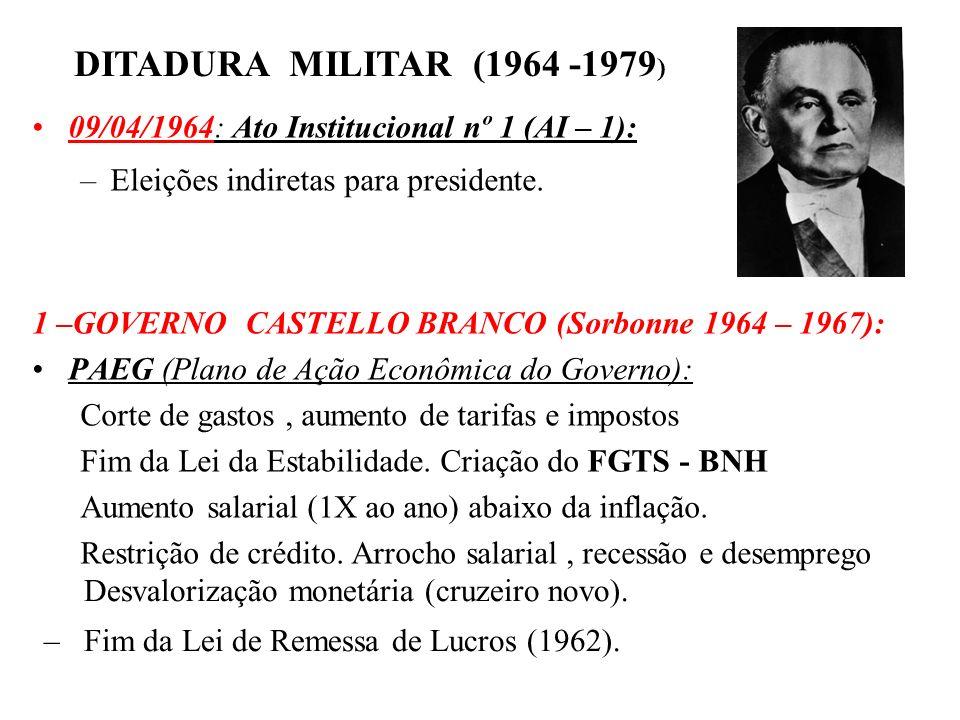 DITADURA MILITAR (1964 -1979) 09/04/1964: Ato Institucional nº 1 (AI – 1): Eleições indiretas para presidente.