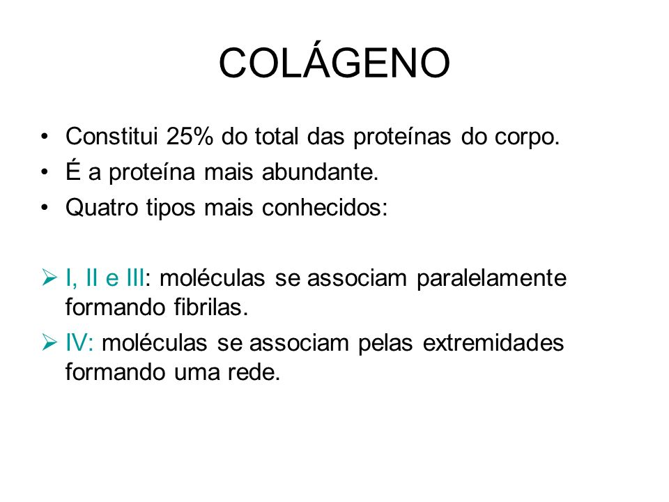 COLÁGENO Constitui 25% do total das proteínas do corpo.