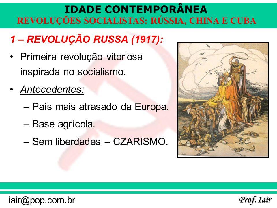 1 – REVOLUÇÃO RUSSA (1917):Primeira revolução vitoriosa inspirada no socialismo. Antecedentes: País mais atrasado da Europa.
