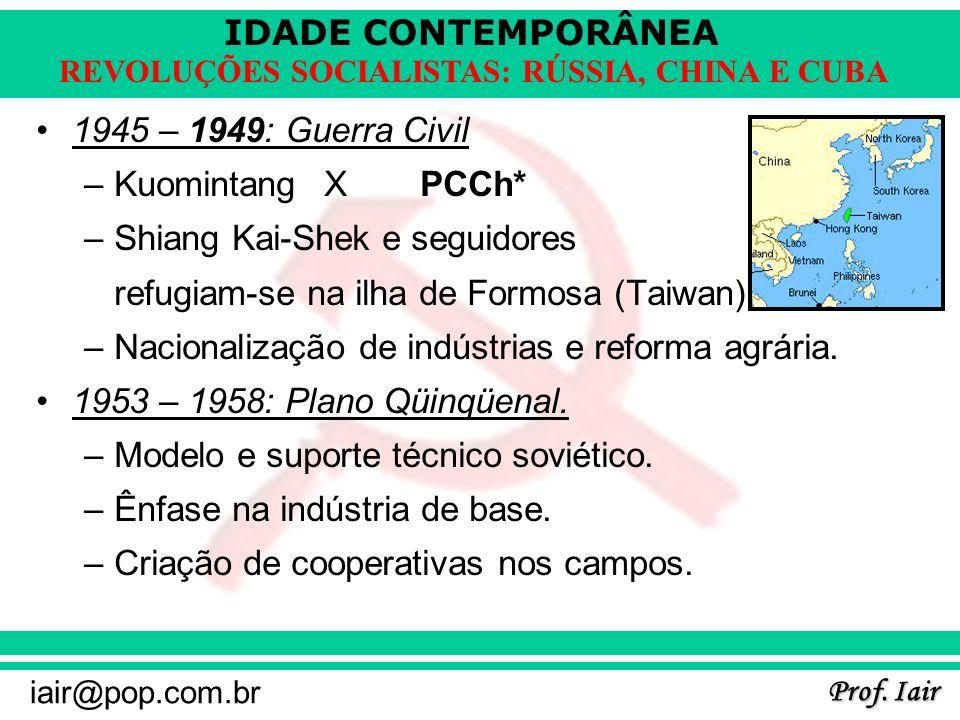 1945 – 1949: Guerra Civil Kuomintang X PCCh* Shiang Kai-Shek e seguidores. refugiam-se na ilha de Formosa (Taiwan).