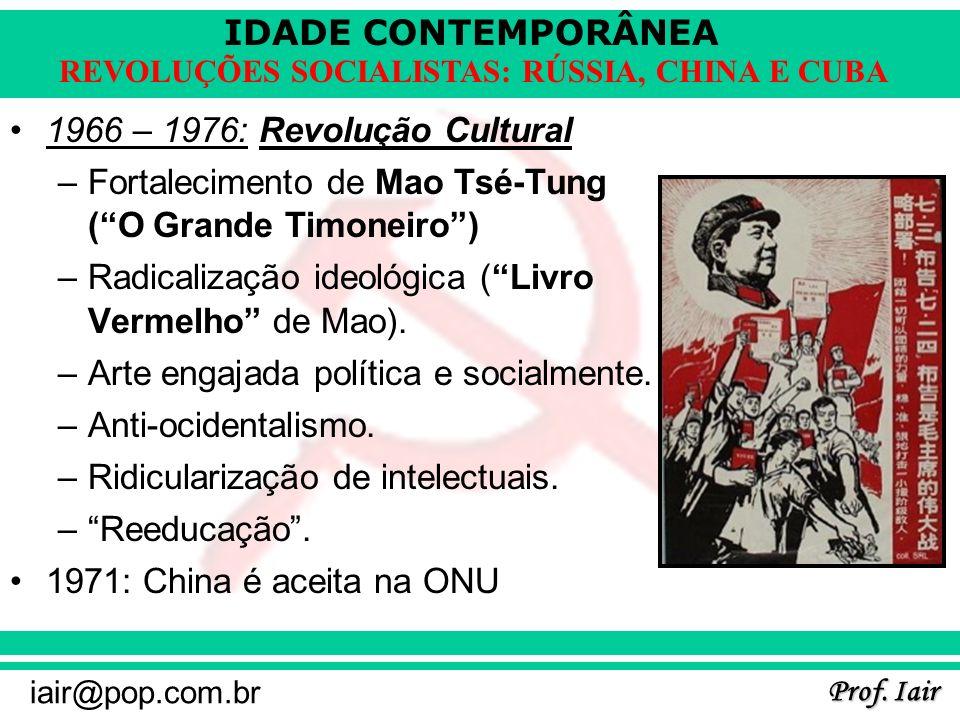 1966 – 1976: Revolução CulturalFortalecimento de Mao Tsé-Tung ( O Grande Timoneiro ) Radicalização ideológica ( Livro Vermelho de Mao).